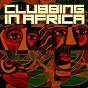 Compilation Clubbing in africa avec Andy Seidler / Lennox T / Abavuki / DJ SK 95 / Copious...