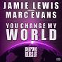 Album You change my world (feat. marc evans) (jamie lewis classic vocal MIX) de Jamie Lewis