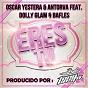 Album Eres tu (feat. dolly glam & bafles) de Oscar Yestera / Antorva