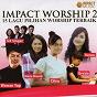Compilation Impact worship, pt. 2 avec Calvin / Veren / Wawan Yap / Grezia Epiphania / Citra Scholastika...