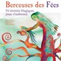 Compilation Berceuses des fées (14 recettes magiques pour S'endormir) avec Omasphere / Ann'sanat / Pinknruby / Faun / Ashram...